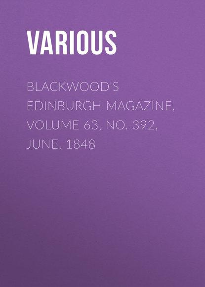 Various Blackwood's Edinburgh Magazine, Volume 63, No. 392, June, 1848 various blackwood s edinburgh magazine volume 64 no 397 november 1848