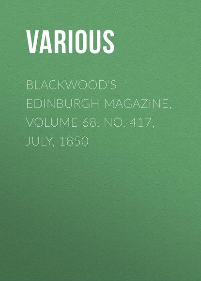 Various Blackwood's Edinburgh Magazine, Volume 68, No. 417, July, 1850 недорого