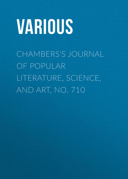 Various Chambers's Journal of Popular Literature, Science, and Art, No. 710 various chambers s journal of popular literature science and art no 709
