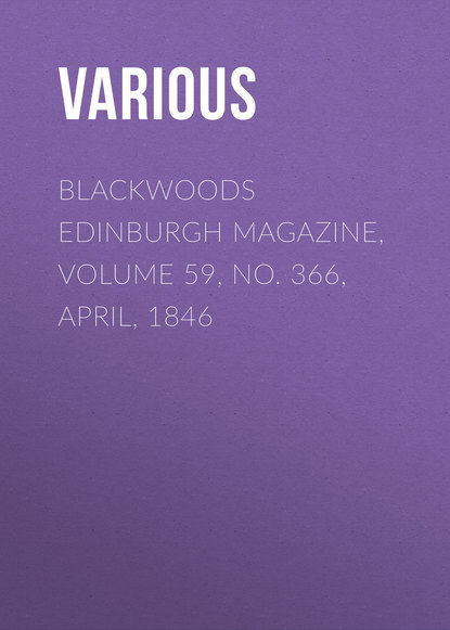 Various Blackwoods Edinburgh Magazine, Volume 59, No. 366, April, 1846 various blackwoods edinburgh magazine – volume 55 no 341 march 1844