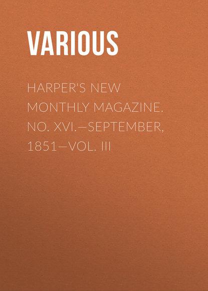 Various Harper's New Monthly Magazine. No. XVI.—September, 1851—Vol. III johannes biermanski a bíblia sagrada vol iii