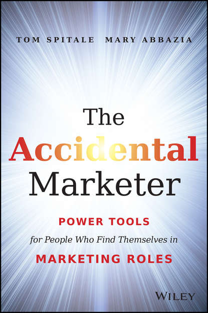 Tom Spitale The Accidental Marketer. Power Tools for People Who Find Themselves in Marketing Roles