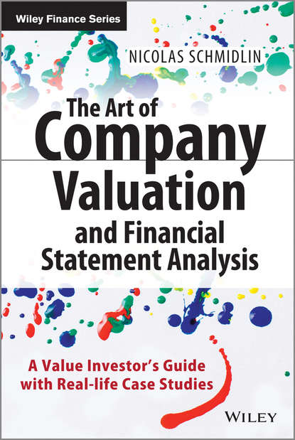 Nicolas Schmidlin The Art of Company Valuation and Financial Statement Analysis. A Value Investor's Guide with Real-life Case Studies karl keegan biotechnology valuation an introductory guide