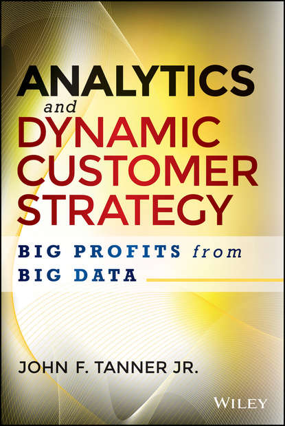 John Tanner F. Analytics and Dynamic Customer Strategy. Big Profits from Big Data marketing strategy for medical devices