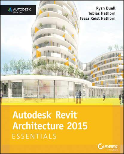 Ryan Duell Autodesk Revit Architecture 2015 Essentials. Autodesk Official Press эдвард голдберг для архитекторов revit architecture 2009 2010 самоучитель по технологии bim