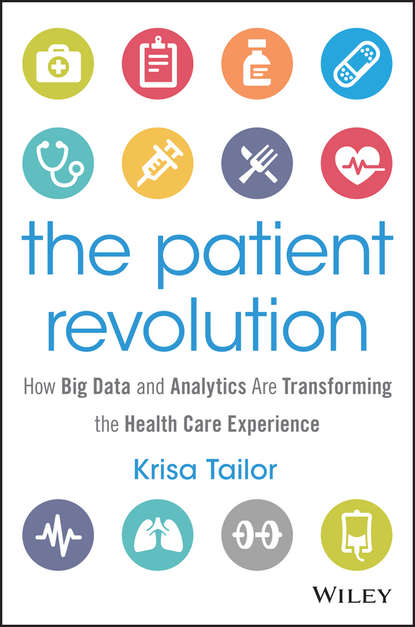 Krisa Tailor The Patient Revolution. How Big Data and Analytics Are Transforming the Health Care Experience p y sun m div m d the true face of health care reform a physician and patient s perspective