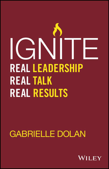 Gabrielle Dolan Ignite. Real Leadership, Real Talk, Real Results chris widener leadership rules how to become the leader you want to be