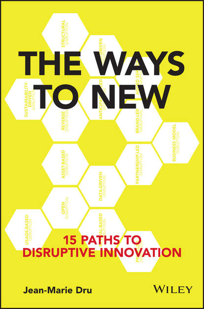 Jean-Marie Dru The Ways to New. 15 Paths to Disruptive Innovation tim jones growth champions the battle for sustained innovation leadership