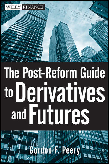 Gordon Peery F. The Post-Reform Guide to Derivatives and Futures gordon peery f the post reform guide to derivatives and futures