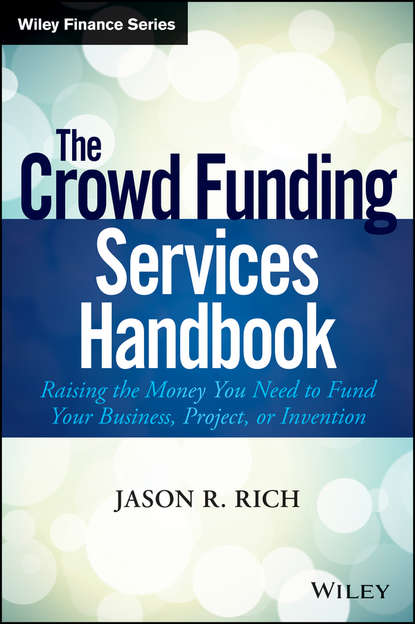 Jason Rich R. The Crowd Funding Services Handbook. Raising the Money You Need to Fund Your Business, Project, or Invention crowdfunding