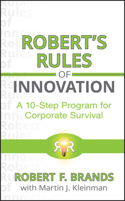 Robert Brands F. Robert's Rules of Innovation. A 10-Step Program for Corporate Survival steven little s the 7 irrefutable rules of small business growth