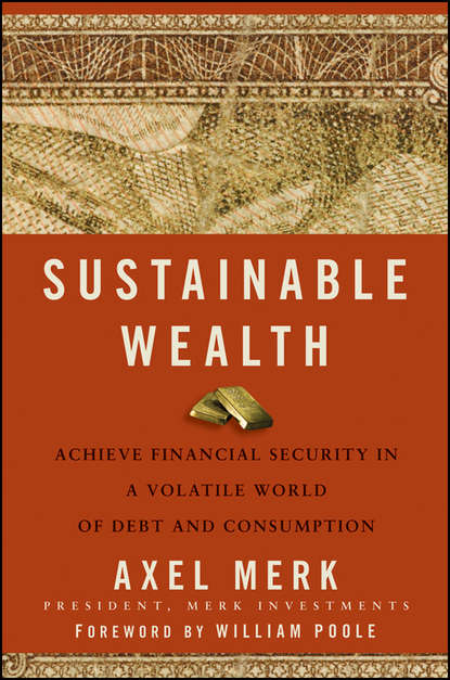 Фото - Axel Merk Sustainable Wealth. Achieve Financial Security in a Volatile World of Debt and Consumption kevin grogan the only guide you ll ever need for the right financial plan managing your wealth risk and investments