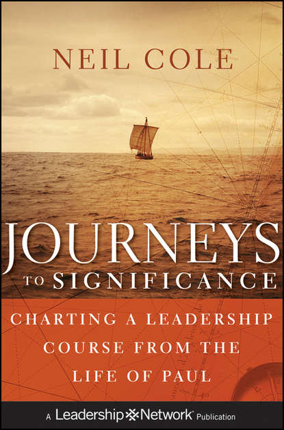 Neil Cole Journeys to Significance. Charting a Leadership Course from the Life of Paul jim ware the leadership genius of george w bush 10 commonsense lessons from the commander in chief
