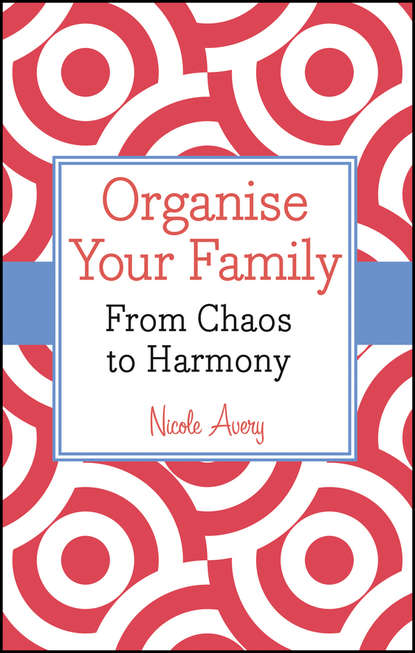 Nicole Avery Organise Your Family. From Chaos to Harmony nicole avery planning with kids a guide to organising the chaos to make more time for parenting