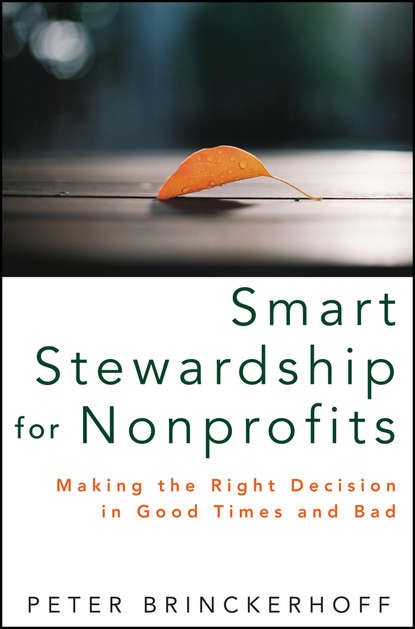 Peter Brinckerhoff C. Smart Stewardship for Nonprofits. Making the Right Decision in Good Times and Bad peter brinckerhoff c mission based marketing positioning your not for profit in an increasingly competitive world
