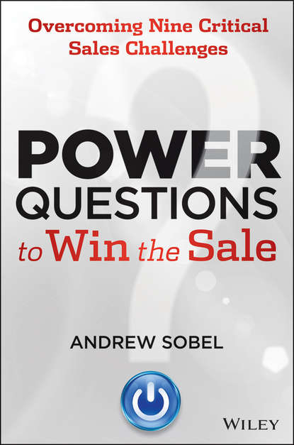 Andrew Sobel Power Questions to Win the Sale. Overcoming Nine Critical Sales Challenges sobel andrew making rain the secrets of building lifelong client loyalty