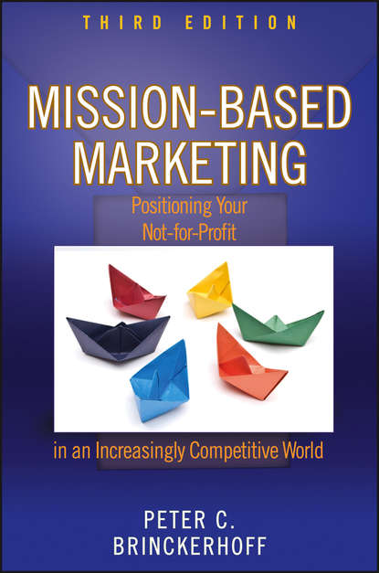 Peter Brinckerhoff C. Mission-Based Marketing. Positioning Your Not-for-Profit in an Increasingly Competitive World peter brinckerhoff c mission based marketing positioning your not for profit in an increasingly competitive world