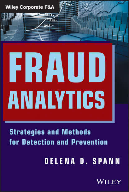 Delena Spann D. Fraud Analytics. Strategies and Methods for Detection and Prevention howard silverstone fraud 101 techniques and strategies for detection