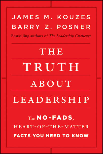 James M. Kouzes The Truth about Leadership. The No-fads, Heart-of-the-Matter Facts You Need to Know jeff grout what you need to know about leadership