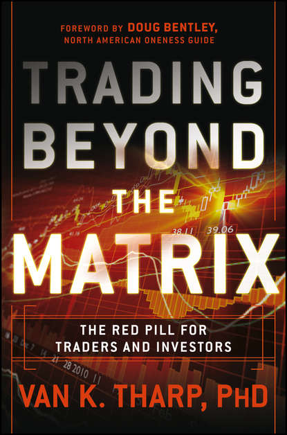 Van Tharp K. Trading Beyond the Matrix. The Red Pill for Traders and Investors van tharp k eight edges you must have your written trading plan