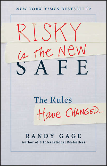 Randy Gage Risky is the New Safe. The Rules Have Changed . . . the path a new way to think about everything