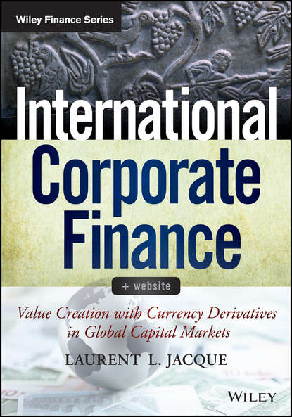 Laurent Jacque L. International Corporate Finance. Value Creation with Currency Derivatives in Global Capital Markets ayse evrensel international finance for dummies