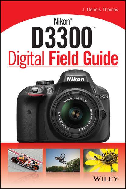 J. Thomas Dennis Nikon D3300 Digital Field Guide j thomas dennis nikon d5300 digital field guide
