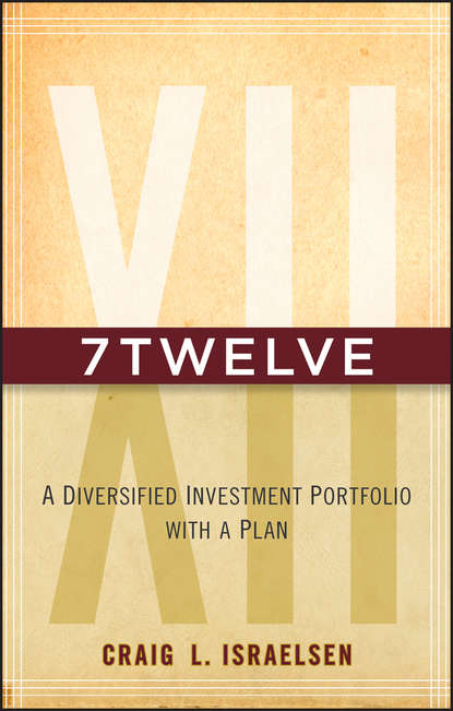 Craig Israelsen L. 7Twelve. A Diversified Investment Portfolio with a Plan retire early sleep well a practical guide to modern portfolio theory and retirement in plain english