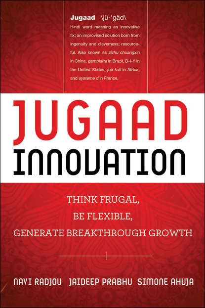 Navi Radjou Jugaad Innovation. Think Frugal, Be Flexible, Generate Breakthrough Growth tim jones growth champions the battle for sustained innovation leadership