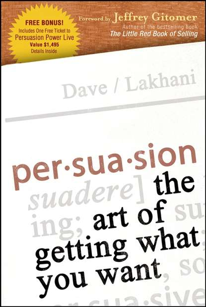 Dave Lakhani Persuasion. The Art of Getting What You Want maryann karinch the most dangerous business book you ll ever read