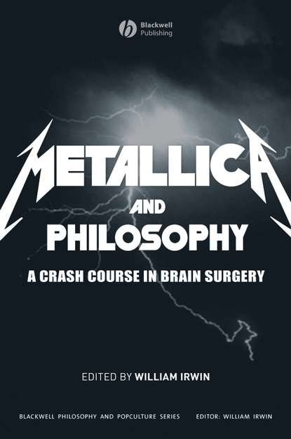 William Irwin Metallica and Philosophy. A Crash Course in Brain Surgery недорого