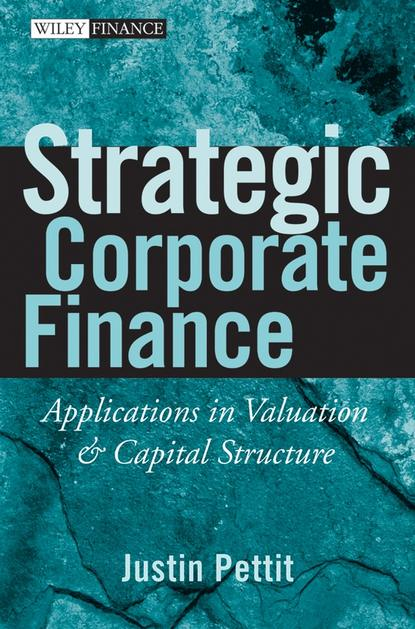 Justin Pettit Strategic Corporate Finance. Applications in Valuation and Capital Structure justin pettit strategic corporate finance applications in valuation and capital structure