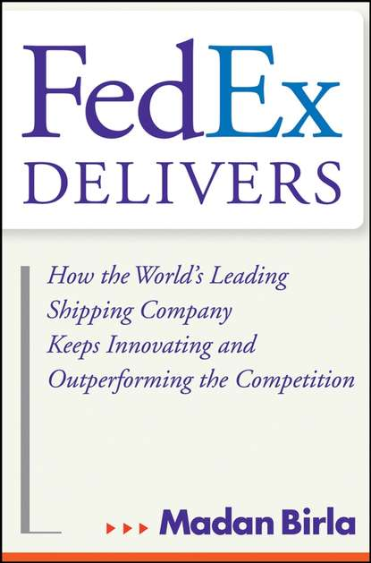 Madan Birla FedEx Delivers. How the World's Leading Shipping Company Keeps Innovating and Outperforming the Competition tim jones growth champions the battle for sustained innovation leadership