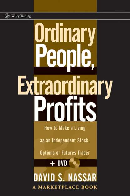 David Nassar S. Ordinary People, Extraordinary Profits. How to Make a Living as an Independent Stock, Options, and Futures Trader дэвид гилмор david gilmour live in gdansk 2 cd dvd