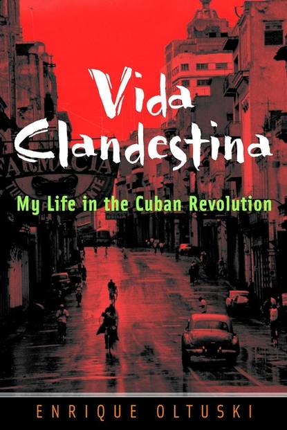 Enrique Oltuski Vida Clandestina. My Life in the Cuban Revolution life in revolution
