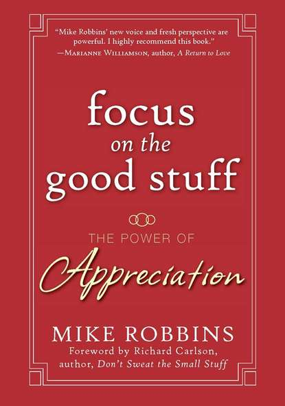 Mike Robbins Focus on the Good Stuff. The Power of Appreciation mike robbins be yourself everyone else is already taken transform your life with the power of authenticity