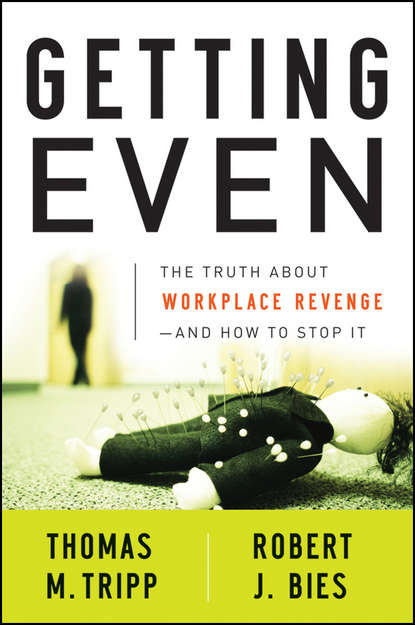 Фото - Robert Bies J. Getting Even. The Truth About Workplace Revenge--And How to Stop It mark wiskup don t be that boss how great communicators get the most out of their employees and their careers