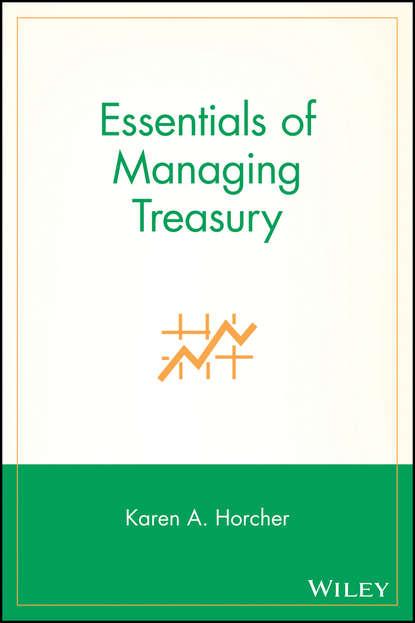 Karen Horcher A. Essentials of Managing Treasury the tenth garfield treasury