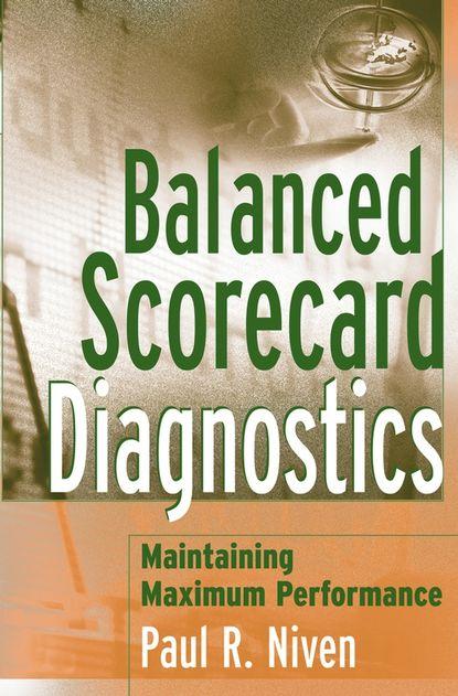 Paul Niven R. Balanced Scorecard Diagnostics. Maintaining Maximum Performance the effects of market competition and cam on use of balanced scorecard