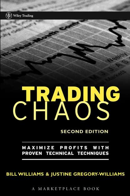 Justine Gregory-Williams Trading Chaos. Maximize Profits with Proven Technical Techniques