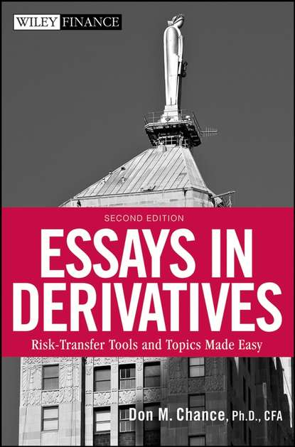 Don Chance M. Essays in Derivatives. Risk-Transfer Tools and Topics Made Easy gordon peery f the post reform guide to derivatives and futures