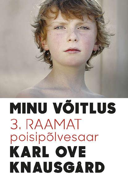 Karl Ove Knausgård Minu võitlus- 3. raamat: Poisipõlvesaar helen käit janne ja joosep kadunud lapsed 3 osa