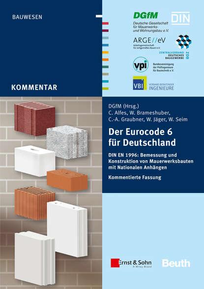 DGfM GmbH Service Der Eurocode 6 für Deutschland. DIN EN 1996 - Kommentierte Fassung klaus holschemacher bemessungshilfsmittel für betonbauteile nach eurocode 2