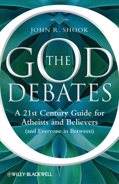 John Shook R. The God Debates. A 21st Century Guide for Atheists and Believers (and Everyone in Between) alvin plantinga knowledge of god