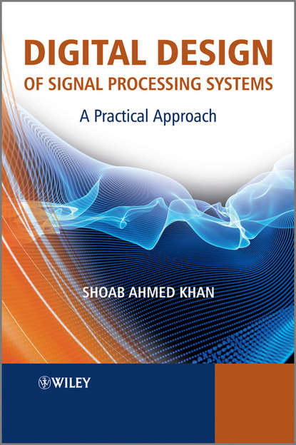 Shoab Khan Ahmed Digital Design of Signal Processing Systems. A Practical Approach недорого
