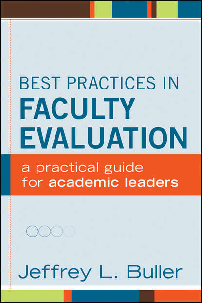 Jeffrey L. Buller Best Practices in Faculty Evaluation. A Practical Guide for Academic Leaders jeffrey l buller best practices in faculty evaluation a practical guide for academic leaders