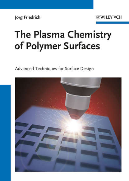 Jorg Friedrich The Plasma Chemistry of Polymer Surfaces. Advanced Techniques for Surface Design недорого