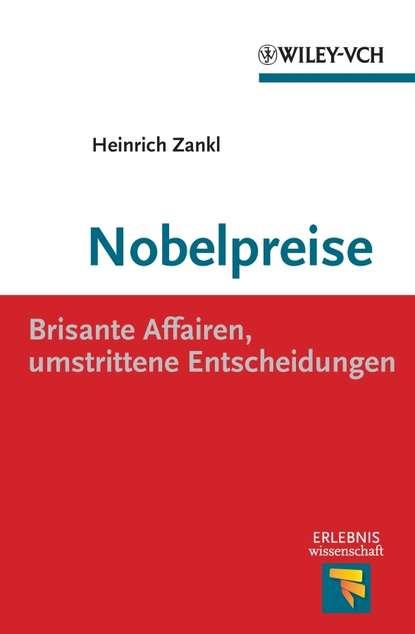 Фото - Heinrich Zankl Nobelpreise. Brisante Affairen, umstrittene Entscheidungen heinrich zankl trotzdem genial