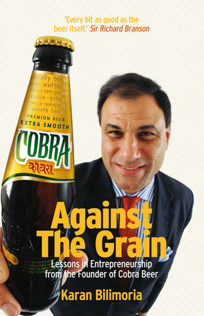 Karan Bilimoria Against the Grain. Lessons in Entrepreneurship from the Founder of Cobra Beer godly entrepreneurship a story of moses akande onigbinde