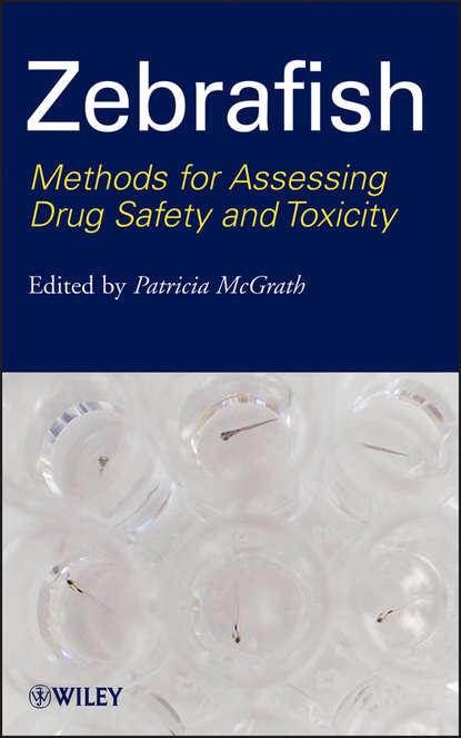Zebrafish. Methods for Assessing Drug Safety and Toxicity